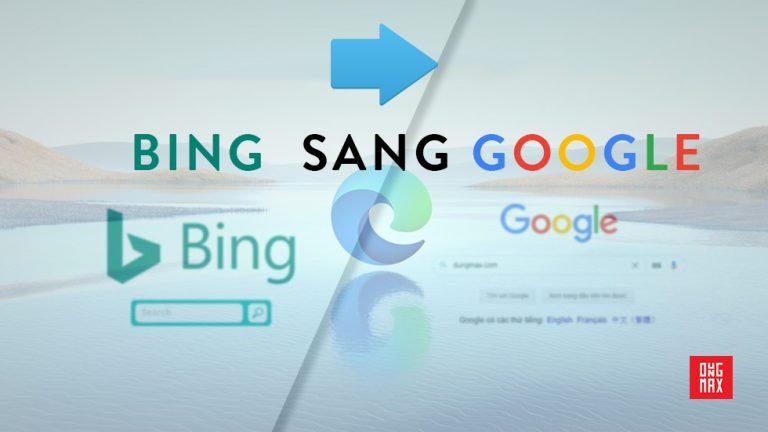 Thay đổi công cụ tìm kiếm Bing mặc định trên Edge sang Google