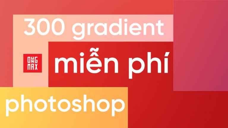 300 gradient miễn phí đẹp cho photoshop
